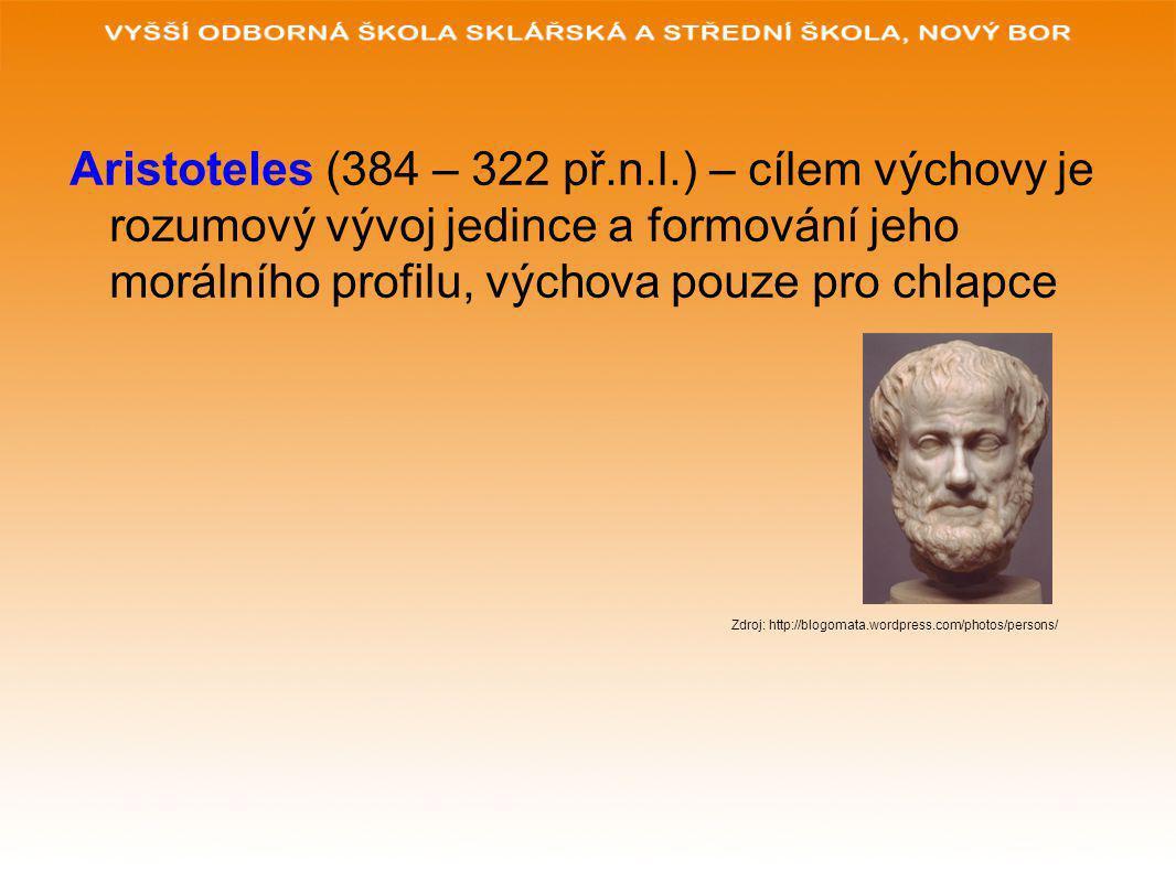 Aristoteles (384 – 322 př.n.l.) – cílem výchovy je rozumový vývoj jedince a formování jeho morálního profilu, výchova pouze pro chlapce