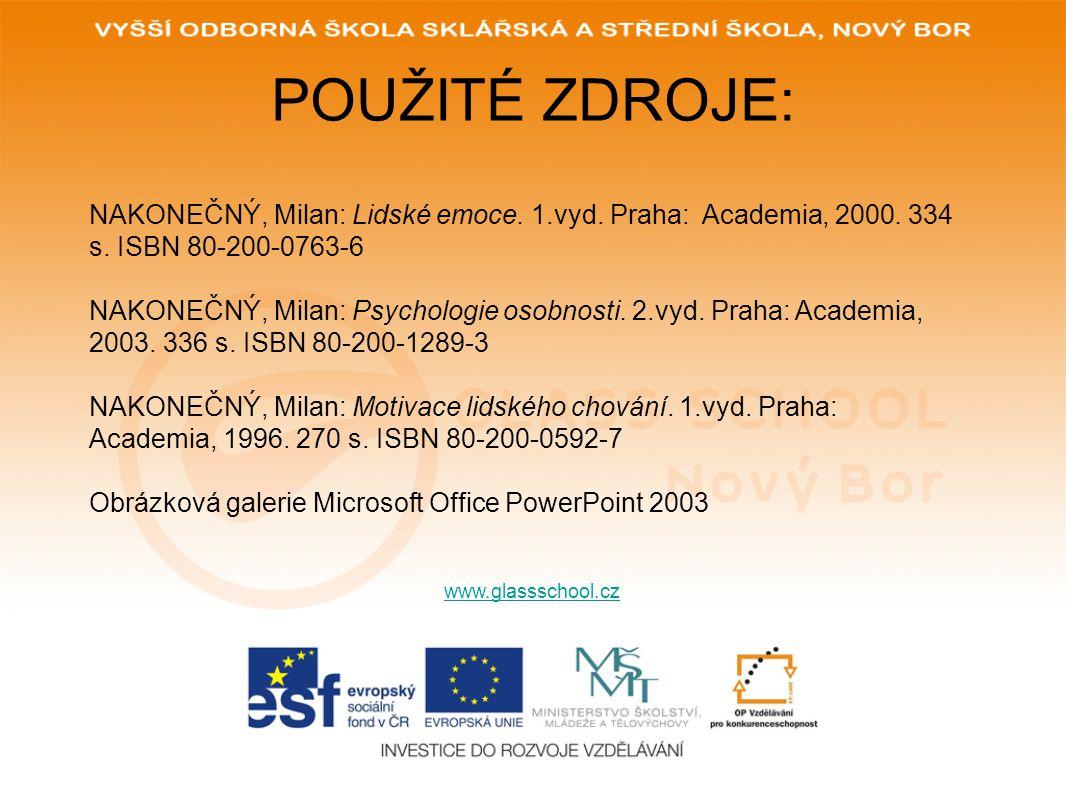 POUŽITÉ ZDROJE: NAKONEČNÝ, Milan: Lidské emoce. 1.vyd. Praha: Academia, 2000. 334 s. ISBN 80-200-0763-6.