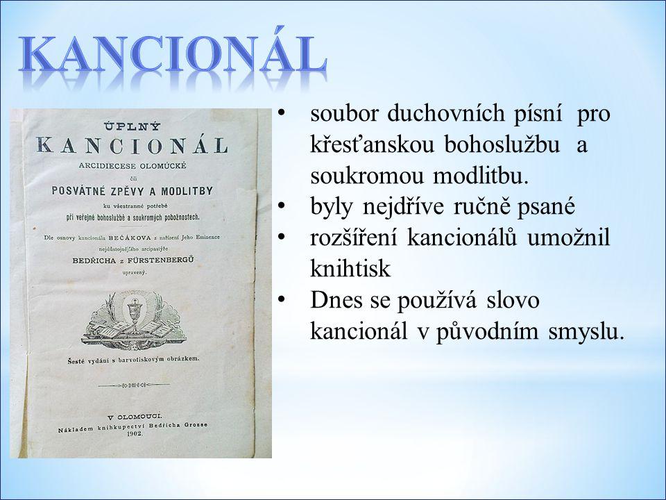 Kancionál soubor duchovních písní pro křesťanskou bohoslužbu a soukromou modlitbu. byly nejdříve ručně psané.
