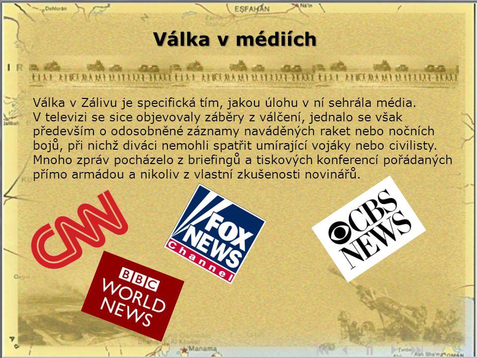 Válka v médiích Válka v Zálivu je specifická tím, jakou úlohu v ní sehrála média.