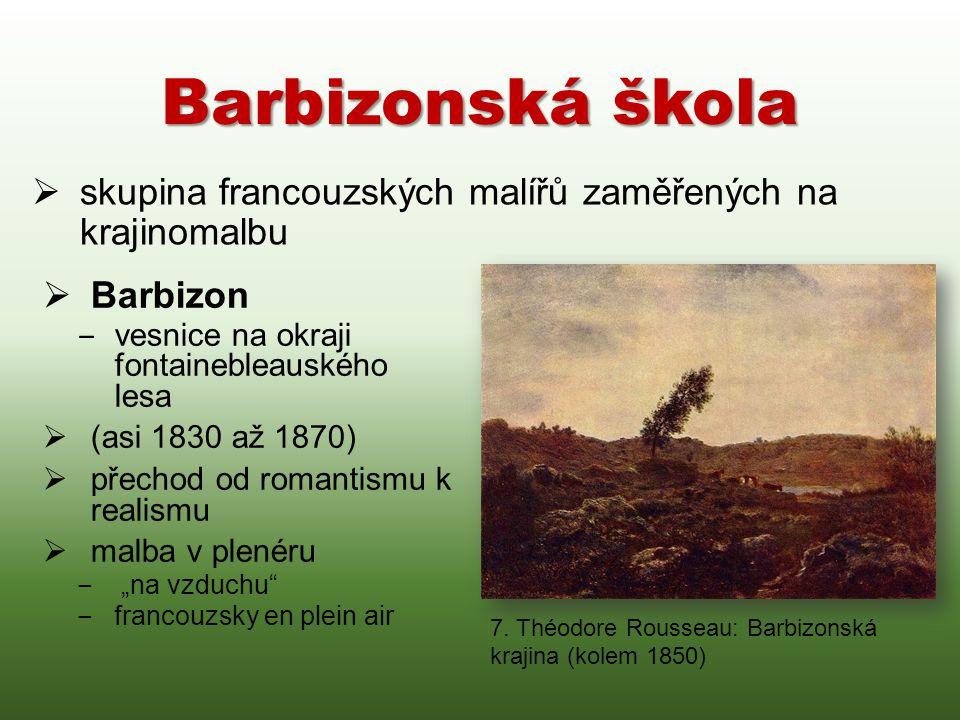 Barbizonská škola skupina francouzských malířů zaměřených na krajinomalbu. Barbizon. vesnice na okraji fontainebleauského lesa.
