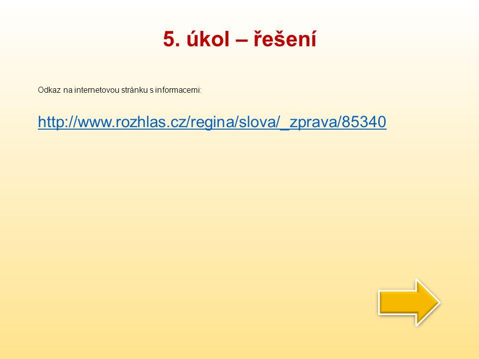 5. úkol – řešení http://www.rozhlas.cz/regina/slova/_zprava/85340