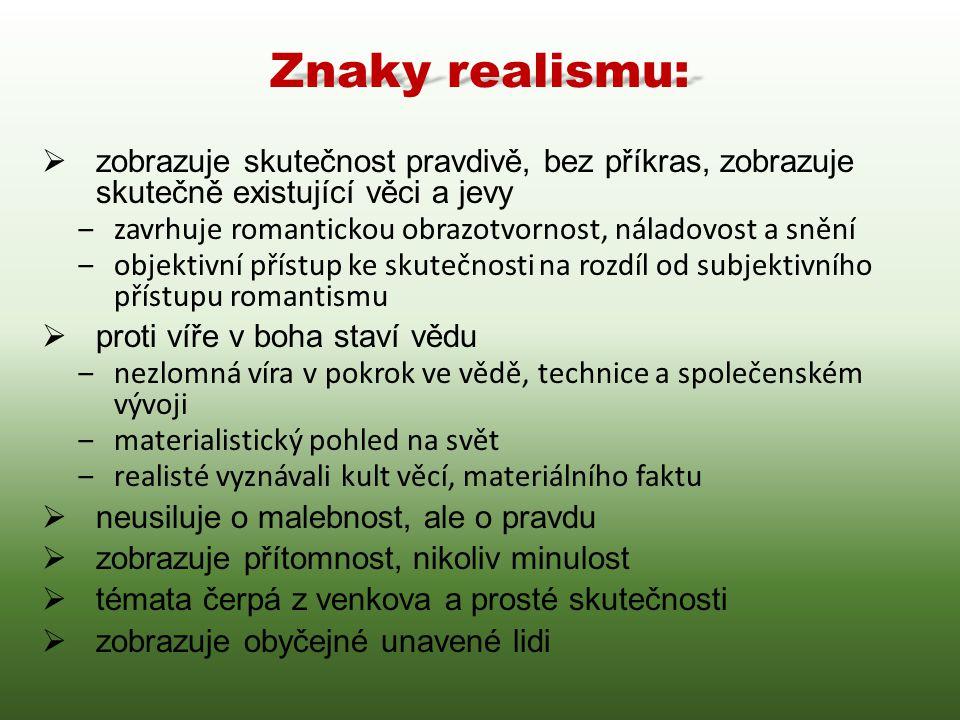 Znaky realismu: zobrazuje skutečnost pravdivě, bez příkras, zobrazuje skutečně existující věci a jevy.