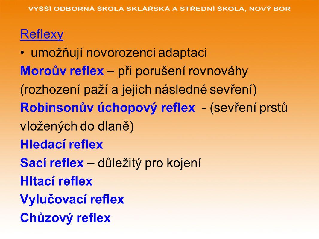 Reflexy umožňují novorozenci adaptaci. Moroův reflex – při porušení rovnováhy (rozhození paží a jejich následné sevření)