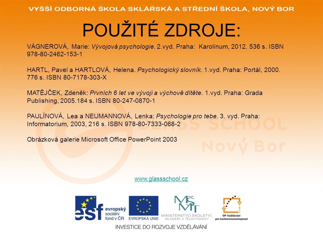 POUŽITÉ ZDROJE: VÁGNEROVÁ, Marie: Vývojová psychologie. 2.vyd. Praha: Karolinum, 2012. 536 s. ISBN 978-80-2462-153-1.
