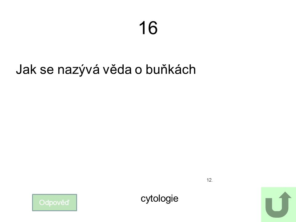 16 Jak se nazývá věda o buňkách 12. cytologie Odpověď
