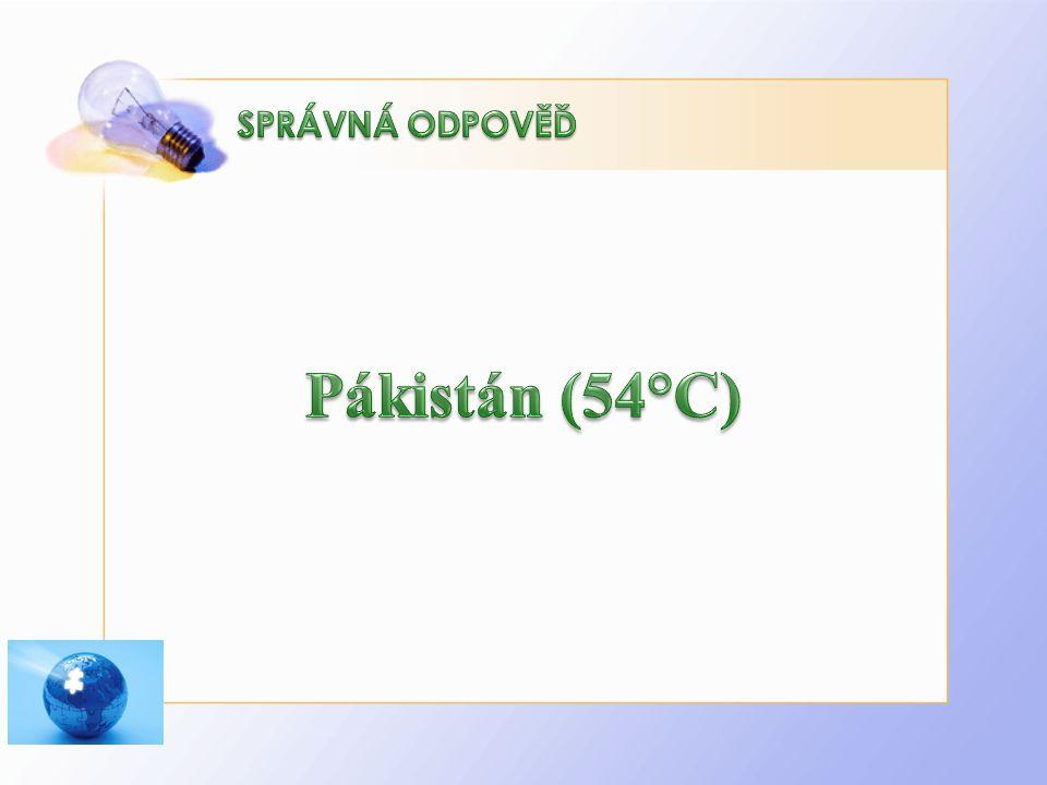 Pákistán (54°C) SPRÁVNÁ ODPOVĚĎ