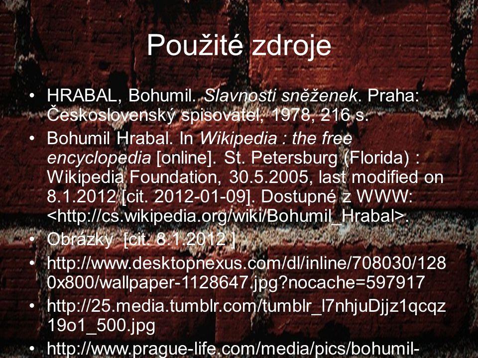 Použité zdroje HRABAL, Bohumil. Slavnosti sněženek. Praha: Československý spisovatel, 1978, 216 s.