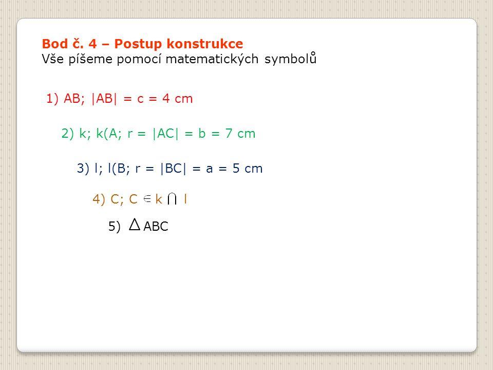 Bod č. 4 – Postup konstrukce Vše píšeme pomocí matematických symbolů