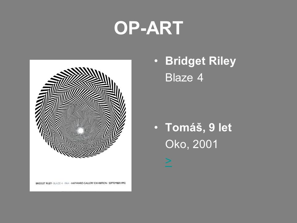 OP-ART Bridget Riley Blaze 4 Tomáš, 9 let Oko, 2001 >