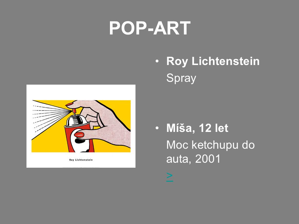 POP-ART Roy Lichtenstein Spray Míša, 12 let Moc ketchupu do auta, 2001