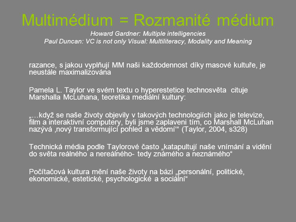 Multimédium = Rozmanité médium Howard Gardner: Multiple intelligencies Paul Duncan: VC is not only Visual: Multiliteracy, Modality and Meaning