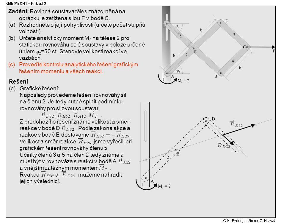 Zadání: Rovinná soustava těles znázorněná na obrázku je zatížena silou F v bodě C.