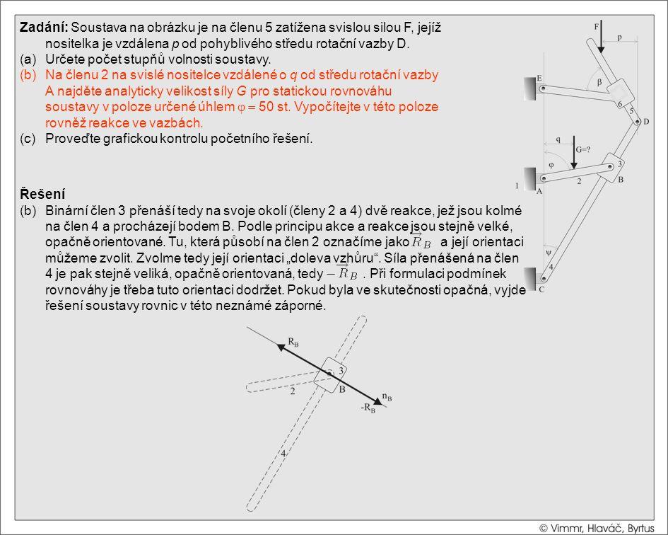 Zadání: Soustava na obrázku je na členu 5 zatížena svislou silou F, jejíž nositelka je vzdálena p od pohyblivého středu rotační vazby D.