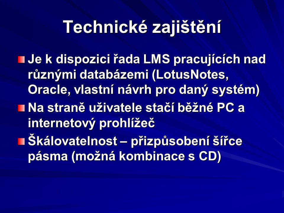 Technické zajištění Je k dispozici řada LMS pracujících nad různými databázemi (LotusNotes, Oracle, vlastní návrh pro daný systém)