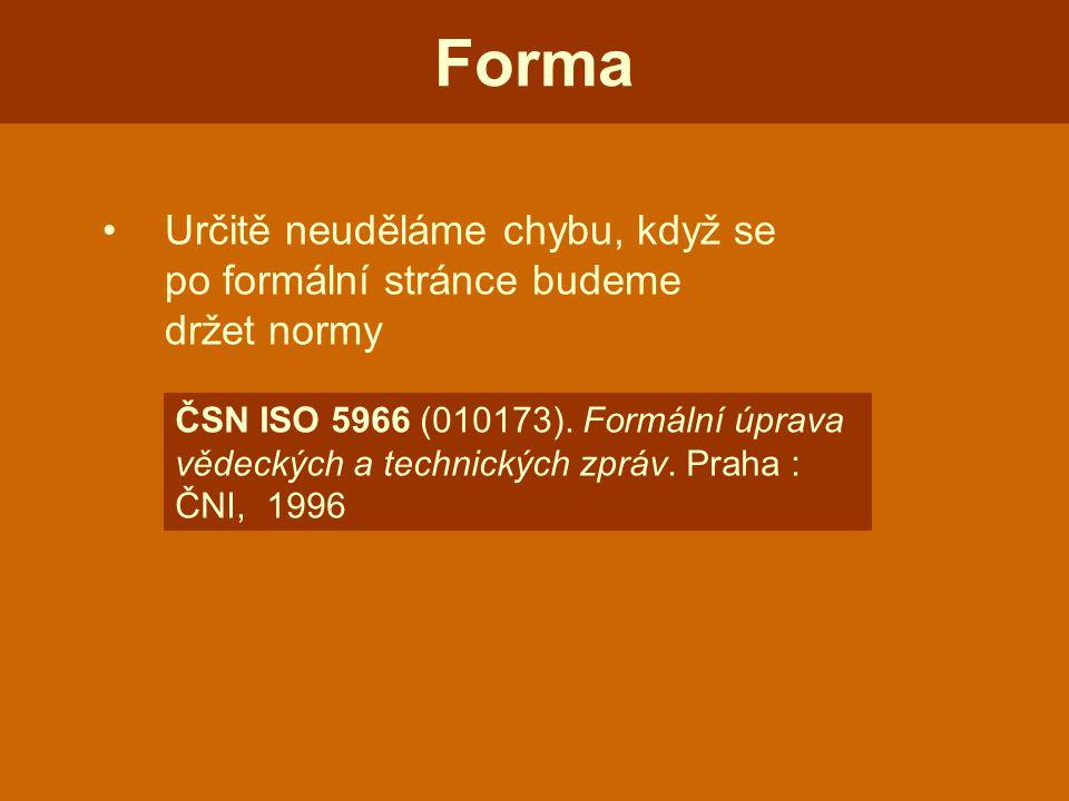 Forma Určitě neuděláme chybu, když se po formální stránce budeme držet normy.