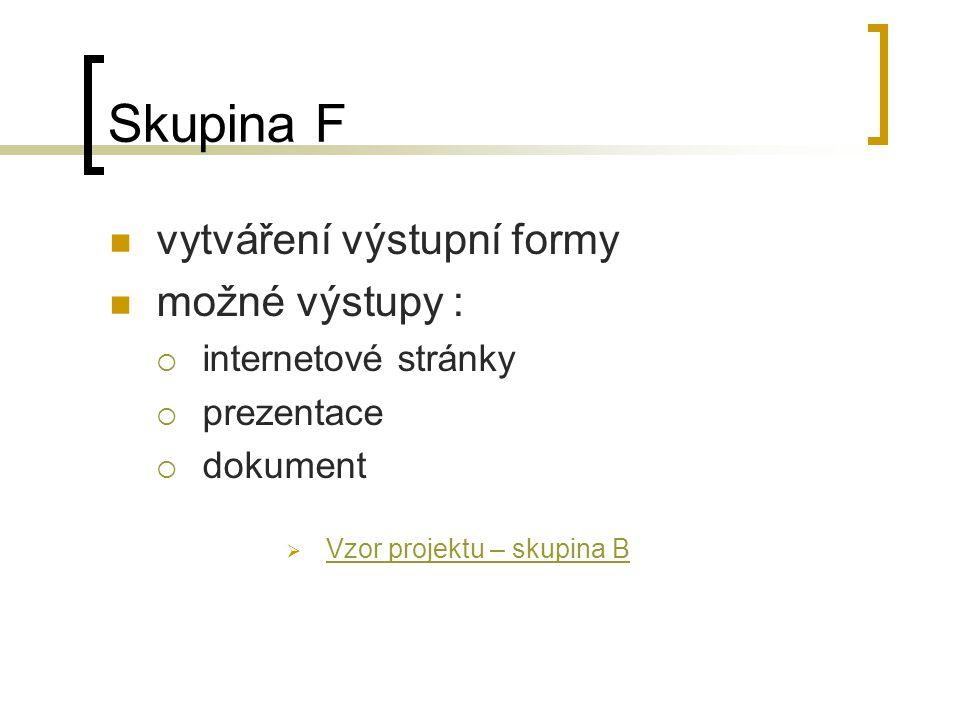 Skupina F vytváření výstupní formy možné výstupy : internetové stránky