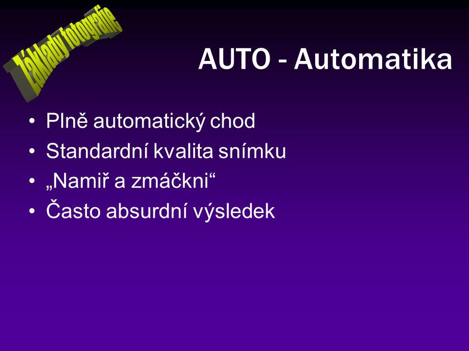AUTO - Automatika Základy fotografie Plně automatický chod