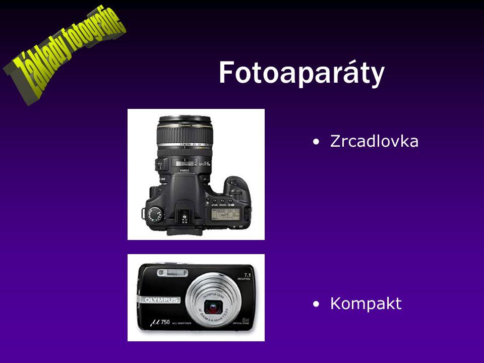 Základy fotografie Fotoaparáty Zrcadlovka Kompakt
