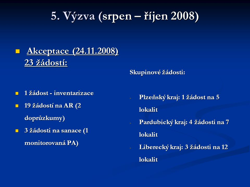 5. Výzva (srpen – říjen 2008) Akceptace (24.11.2008) 23 žádostí: