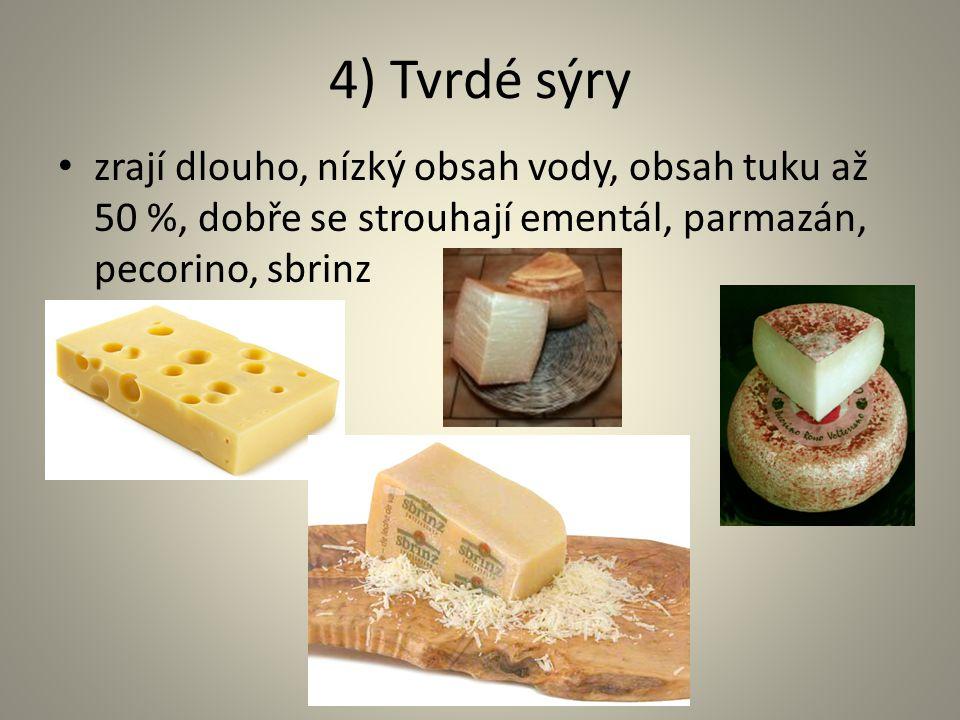 4) Tvrdé sýry zrají dlouho, nízký obsah vody, obsah tuku až 50 %, dobře se strouhají ementál, parmazán, pecorino, sbrinz.