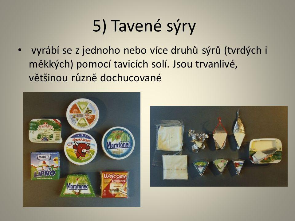 5) Tavené sýry vyrábí se z jednoho nebo více druhů sýrů (tvrdých i měkkých) pomocí tavicích solí.