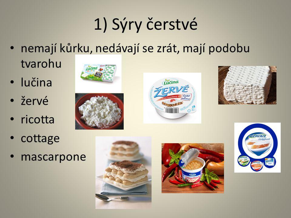 1) Sýry čerstvé nemají kůrku, nedávají se zrát, mají podobu tvarohu