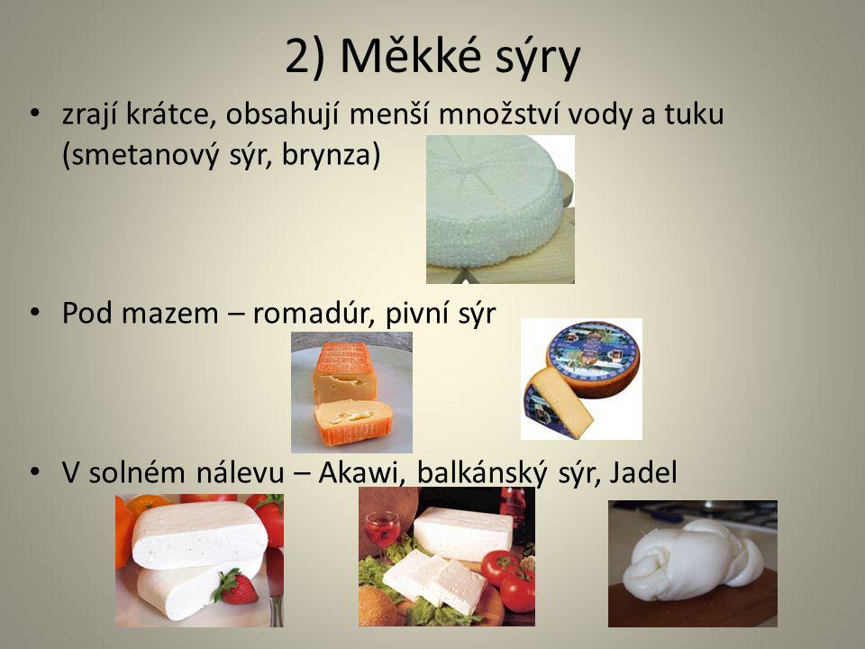 2) Měkké sýry zrají krátce, obsahují menší množství vody a tuku (smetanový sýr, brynza) Pod mazem – romadúr, pivní sýr.