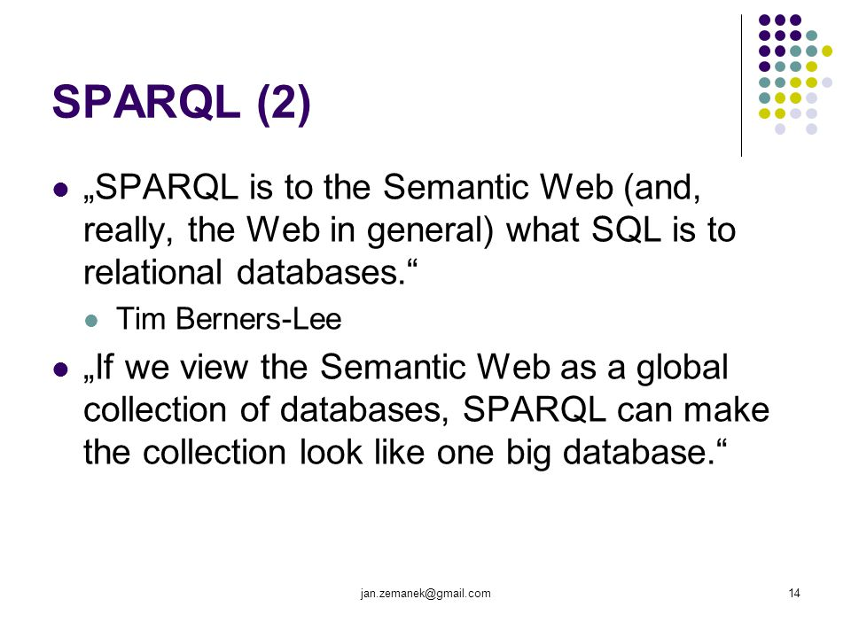 "SPARQL (2) ""SPARQL is to the Semantic Web (and, really, the Web in general) what SQL is to relational databases."