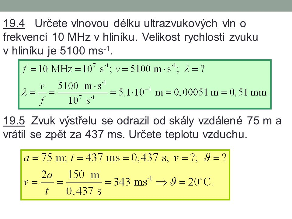 19.4 Určete vlnovou délku ultrazvukových vln o frekvenci 10 MHz v hliníku. Velikost rychlosti zvuku v hliníku je 5100 ms-1.