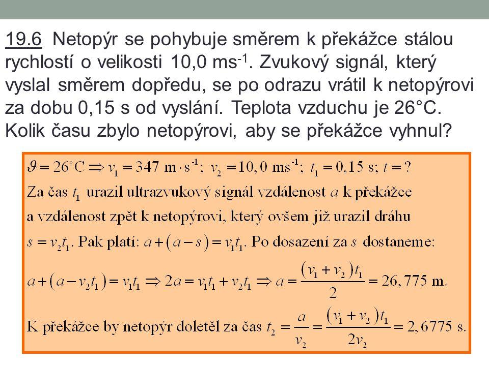 19.6 Netopýr se pohybuje směrem k překážce stálou rychlostí o velikosti 10,0 ms-1.