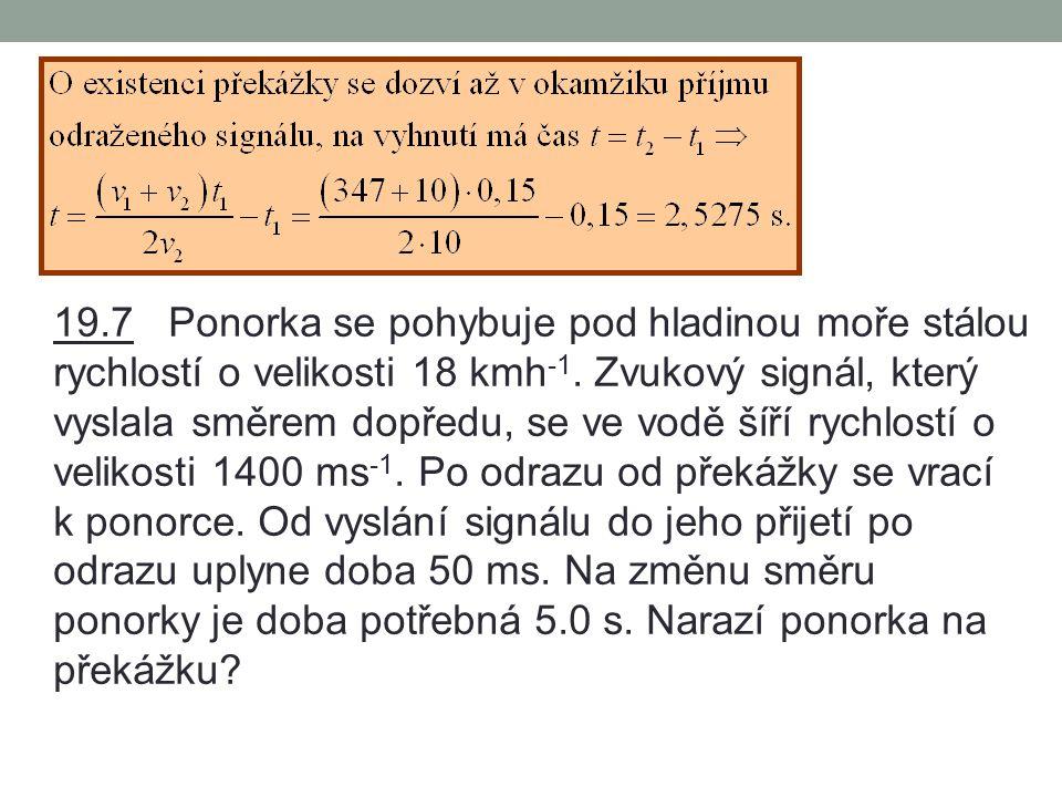 19.7 Ponorka se pohybuje pod hladinou moře stálou rychlostí o velikosti 18 kmh-1.