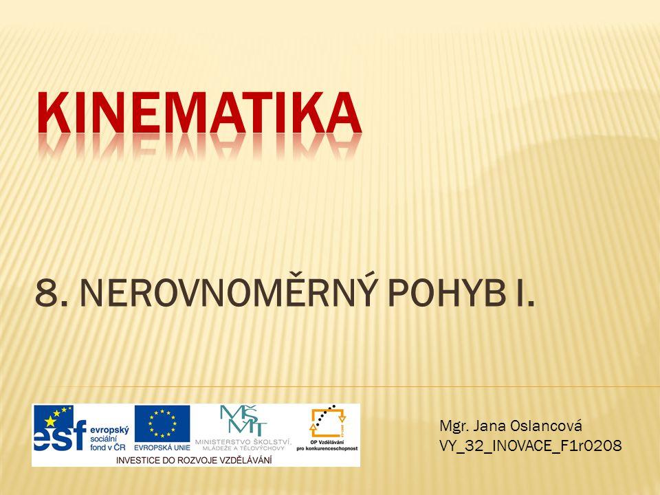 Kinematika 8. NEROVNOMĚRNÝ POHYB I. Mgr. Jana Oslancová