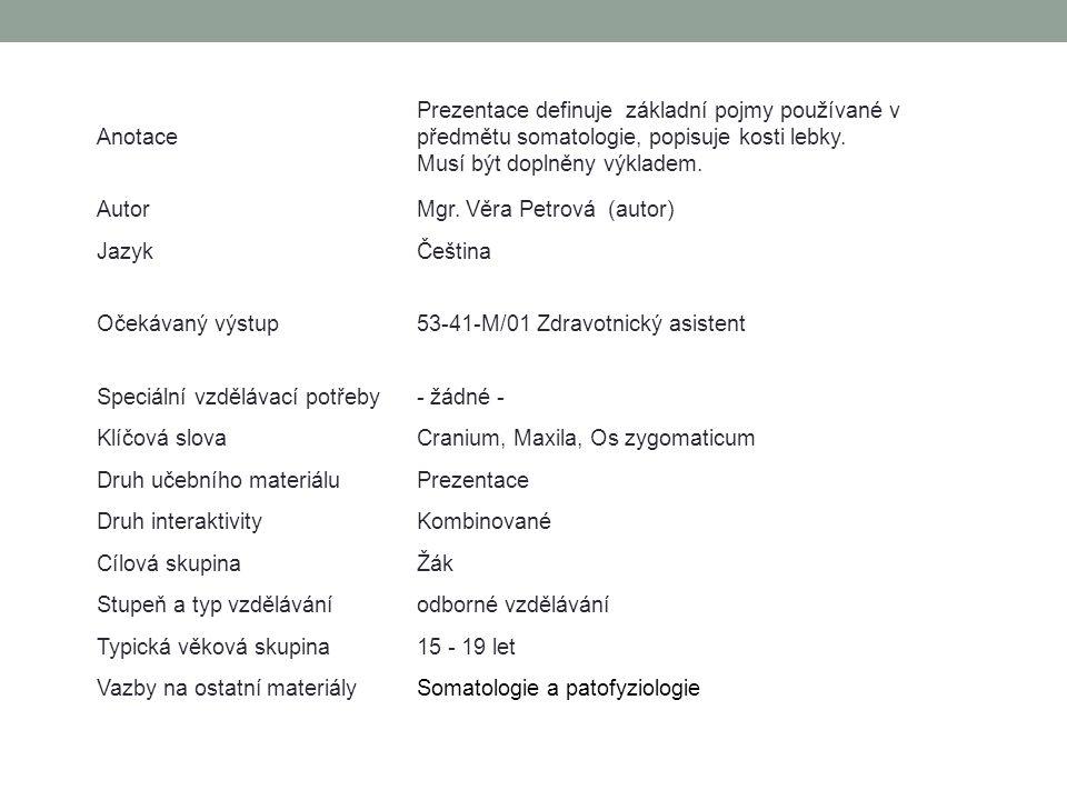 Anotace Prezentace definuje základní pojmy používané v předmětu somatologie, popisuje kosti lebky.