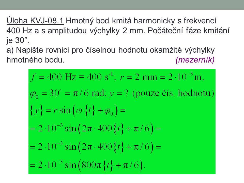 Úloha KVJ-08.1 Hmotný bod kmitá harmonicky s frekvencí