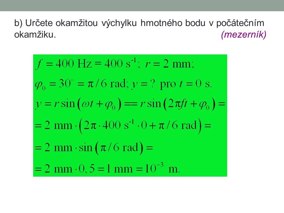 b) Určete okamžitou výchylku hmotného bodu v počátečním