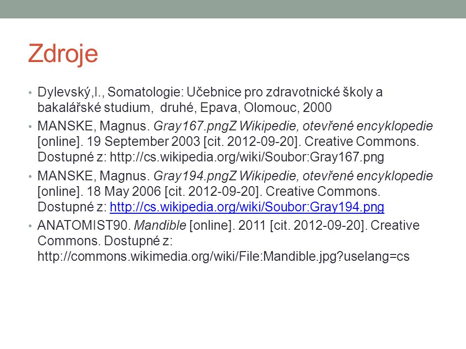 Zdroje Dylevský,I., Somatologie: Učebnice pro zdravotnické školy a bakalářské studium, druhé, Epava, Olomouc, 2000.