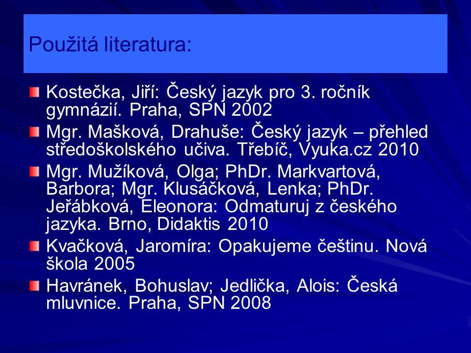 Použitá literatura: Kostečka, Jiří: Český jazyk pro 3. ročník gymnázií. Praha, SPN 2002.