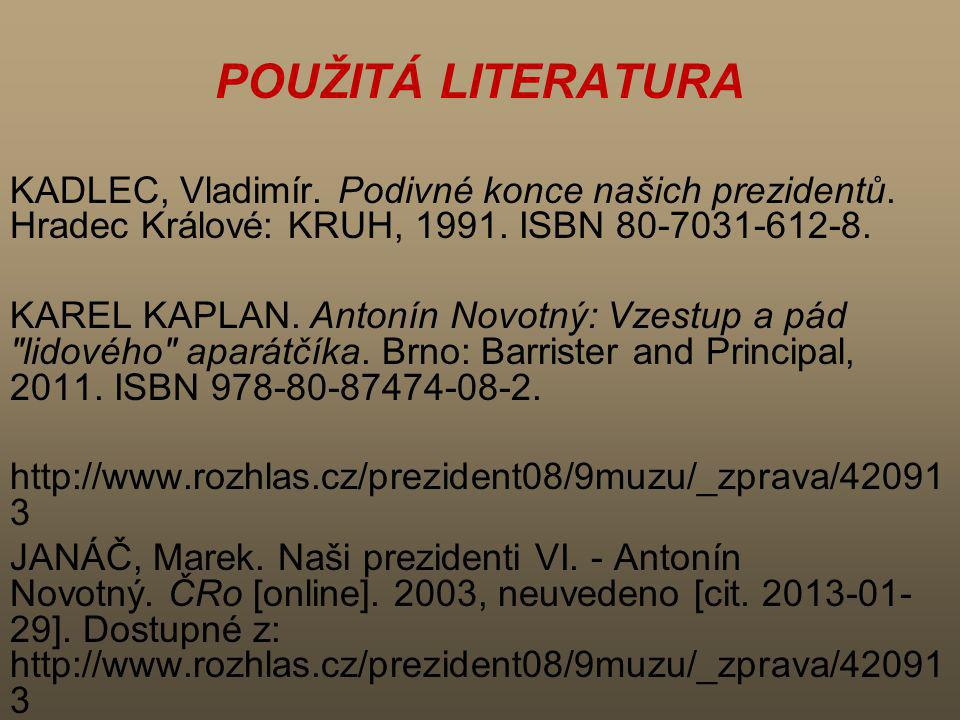 POUŽITÁ LITERATURA KADLEC, Vladimír. Podivné konce našich prezidentů. Hradec Králové: KRUH, 1991. ISBN 80-7031-612-8.