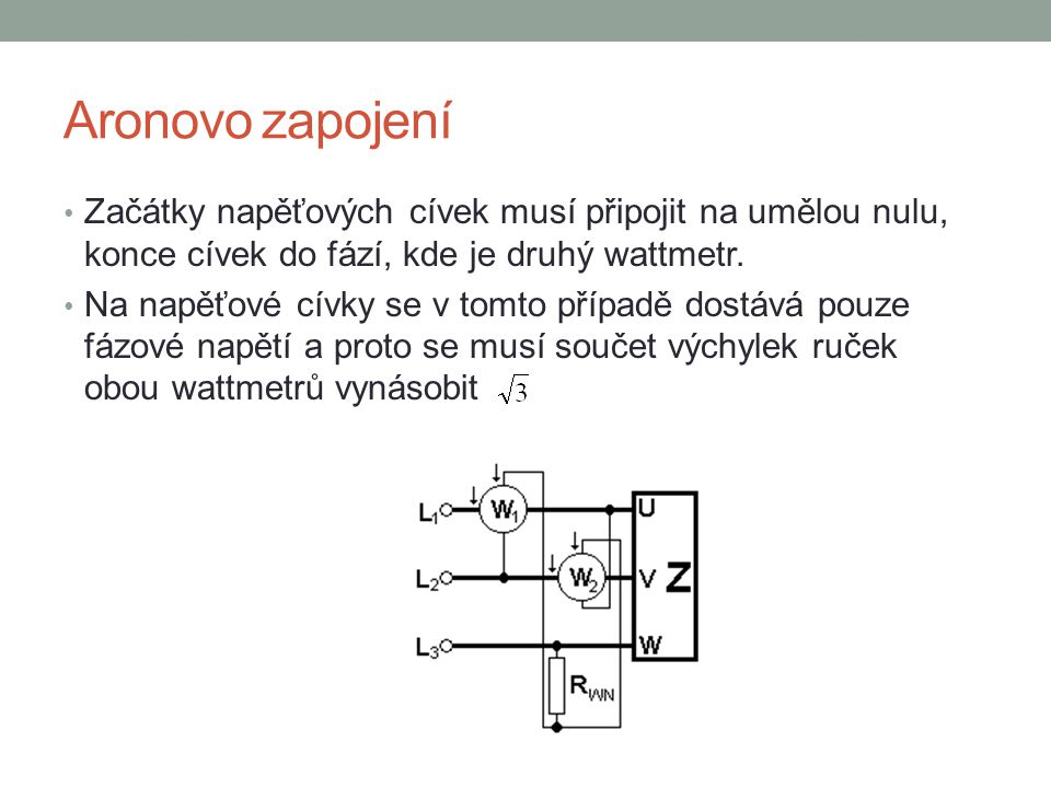 Aronovo zapojení Začátky napěťových cívek musí připojit na umělou nulu, konce cívek do fází, kde je druhý wattmetr.