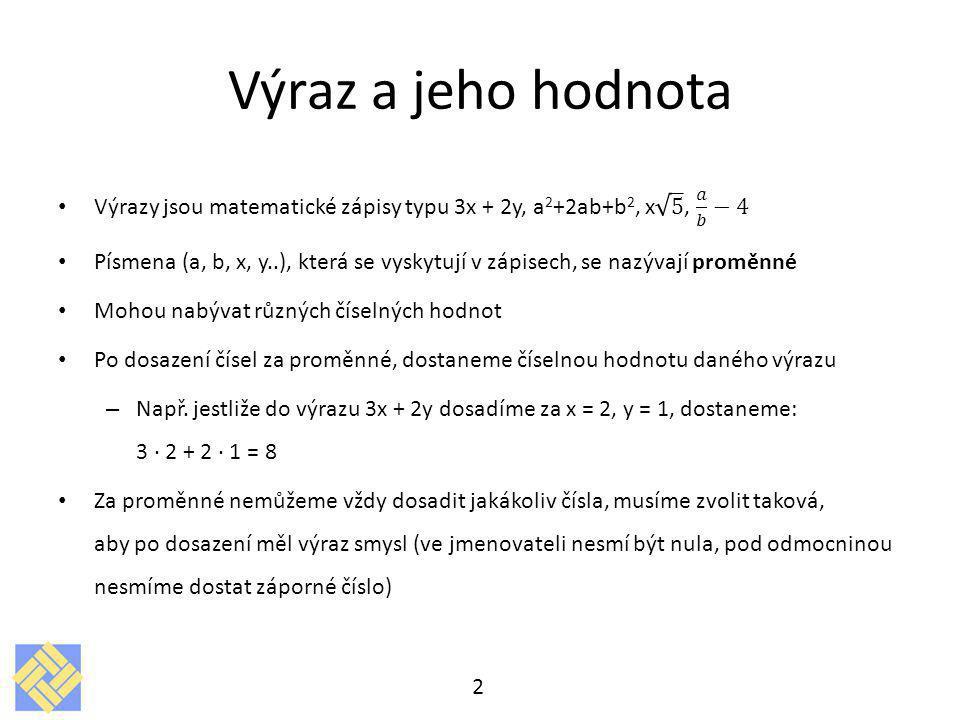 Výraz a jeho hodnota Výrazy jsou matematické zápisy typu 3x + 2y, a2+2ab+b2, x 5 , 𝑎 𝑏 −4.