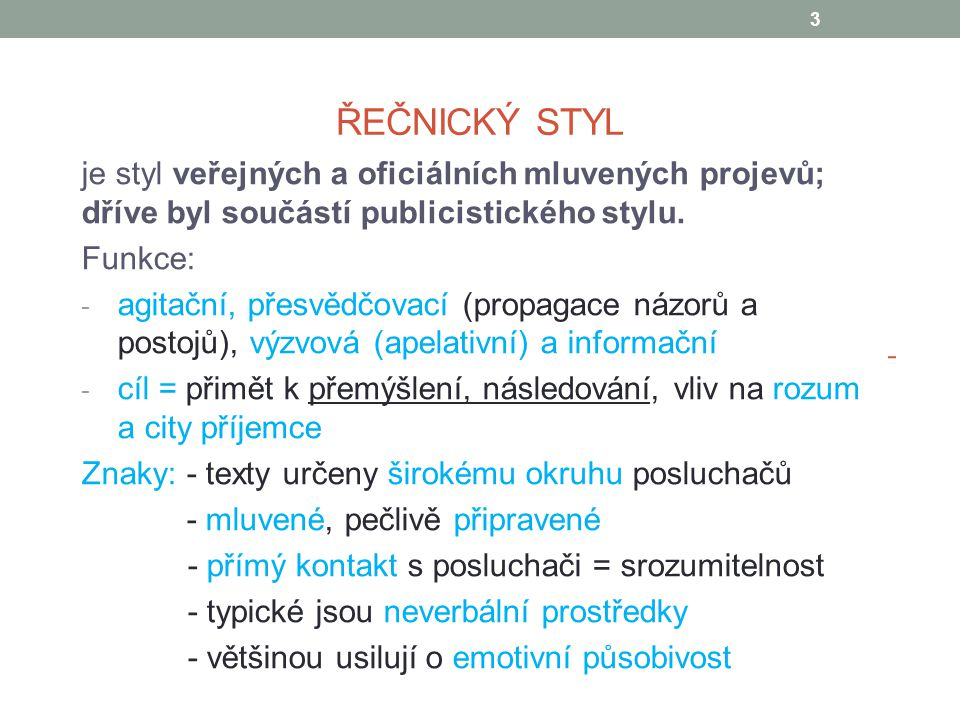 Řečnický styl je styl veřejných a oficiálních mluvených projevů; dříve byl součástí publicistického stylu.