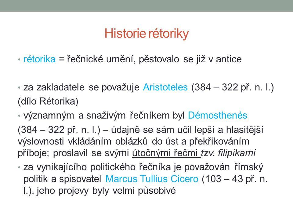 Historie rétoriky rétorika = řečnické umění, pěstovalo se již v antice