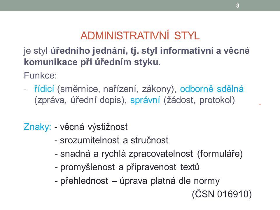 Administrativní styl je styl úředního jednání, tj. styl informativní a věcné komunikace při úředním styku.