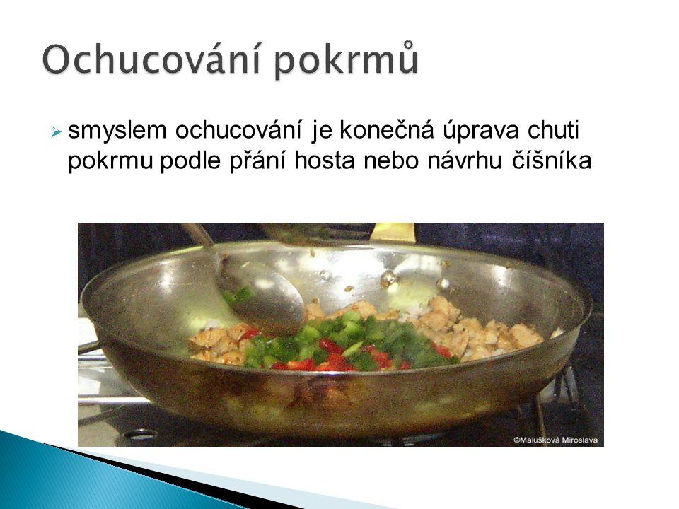Ochucování pokrmů smyslem ochucování je konečná úprava chuti pokrmu podle přání hosta nebo návrhu číšníka.