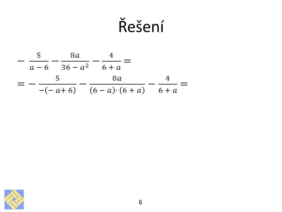 Řešení − 5 𝑎 − 6 − 8𝑎 36 − 𝑎 2 − 4 6 + 𝑎 = =− 5 − − 𝑎+ 6 − 8𝑎 6 − 𝑎 ∙ 6 + 𝑎 − 4 6 + 𝑎 =