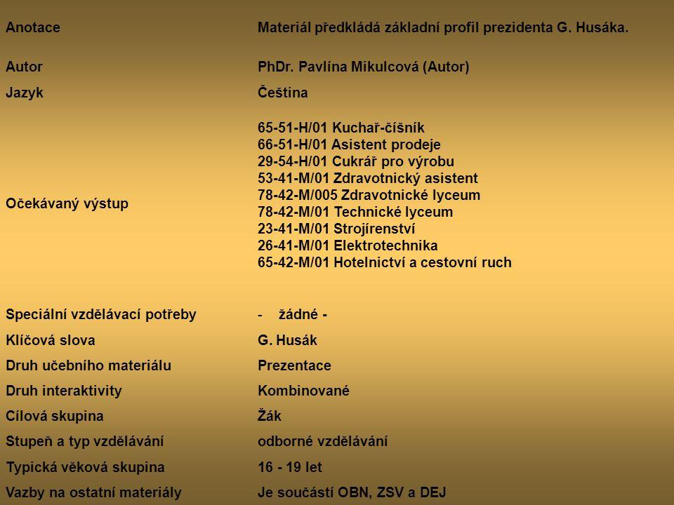 Anotace Materiál předkládá základní profil prezidenta G. Husáka. Autor. PhDr. Pavlína Mikulcová (Autor)