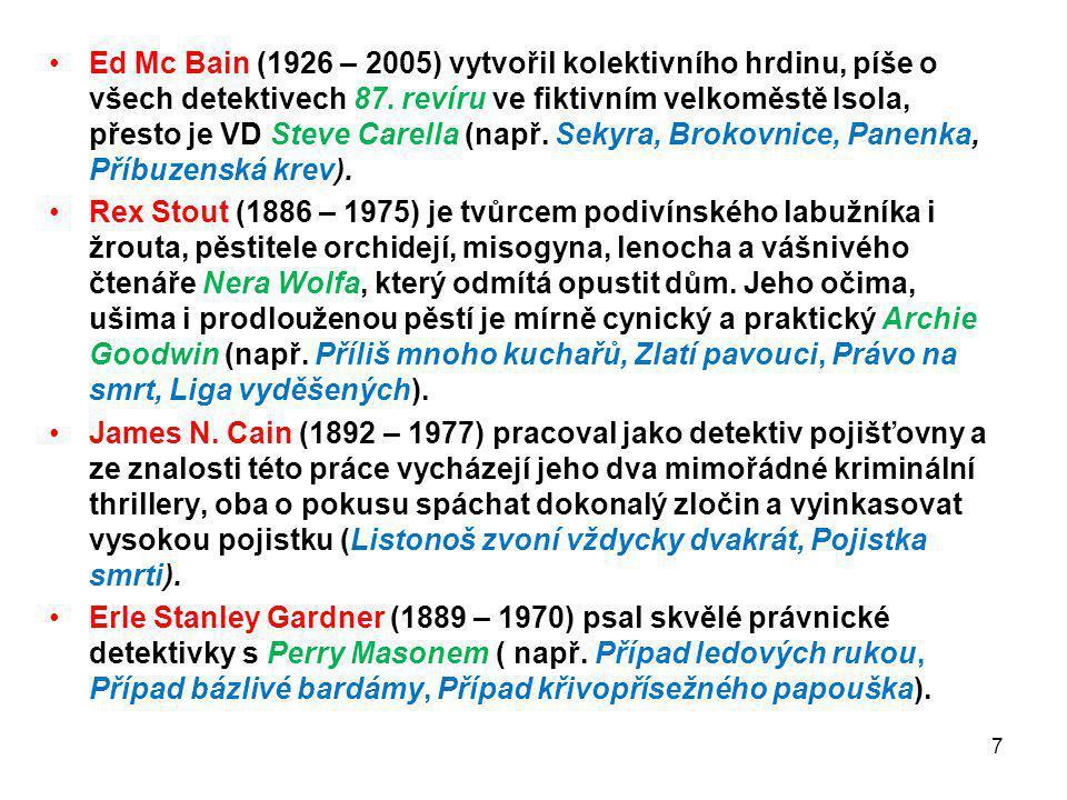 Ed Mc Bain (1926 – 2005) vytvořil kolektivního hrdinu, píše o všech detektivech 87. revíru ve fiktivním velkoměstě Isola, přesto je VD Steve Carella (např. Sekyra, Brokovnice, Panenka, Příbuzenská krev).