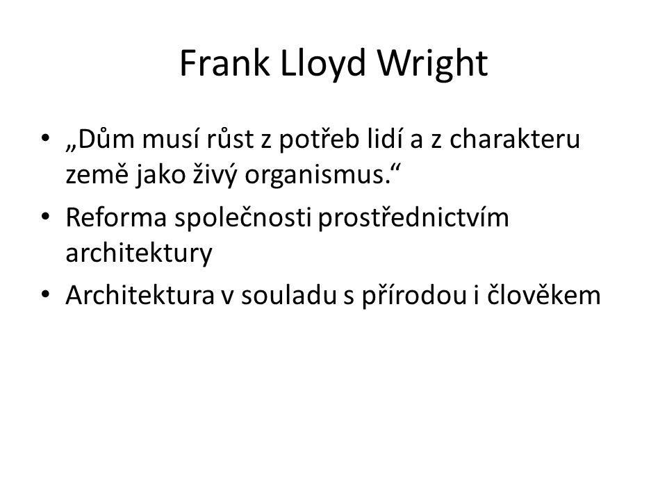 """Frank Lloyd Wright """"Dům musí růst z potřeb lidí a z charakteru země jako živý organismus. Reforma společnosti prostřednictvím architektury."""