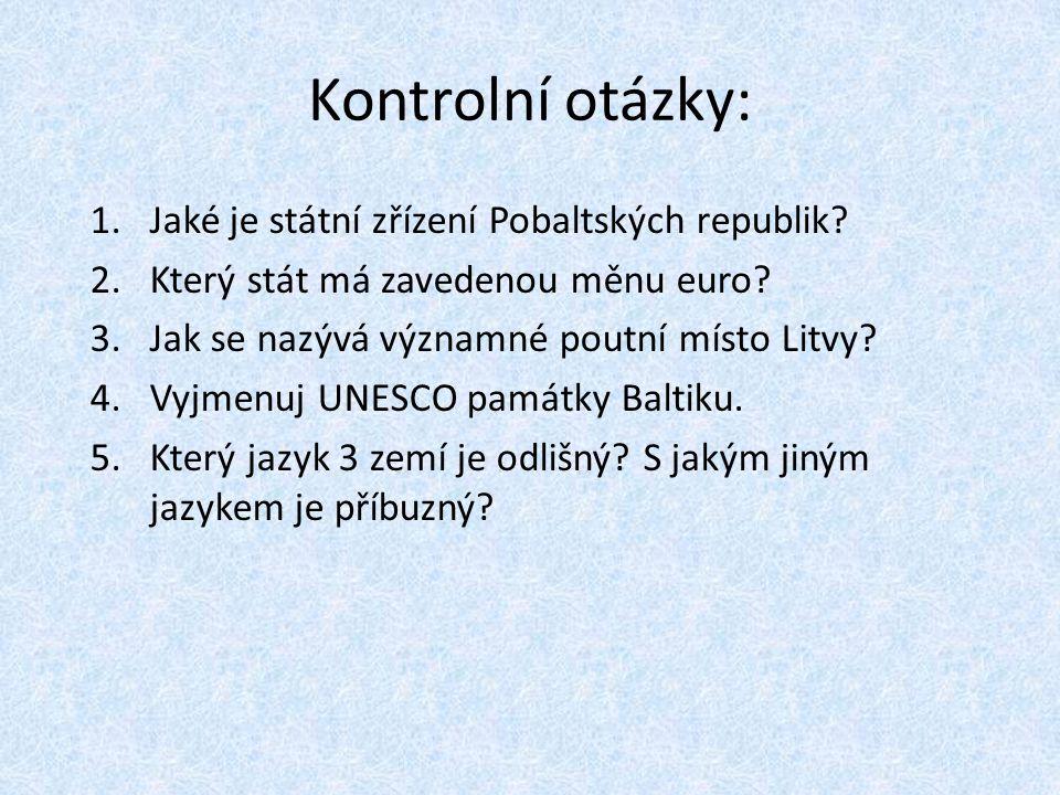 Kontrolní otázky: Jaké je státní zřízení Pobaltských republik
